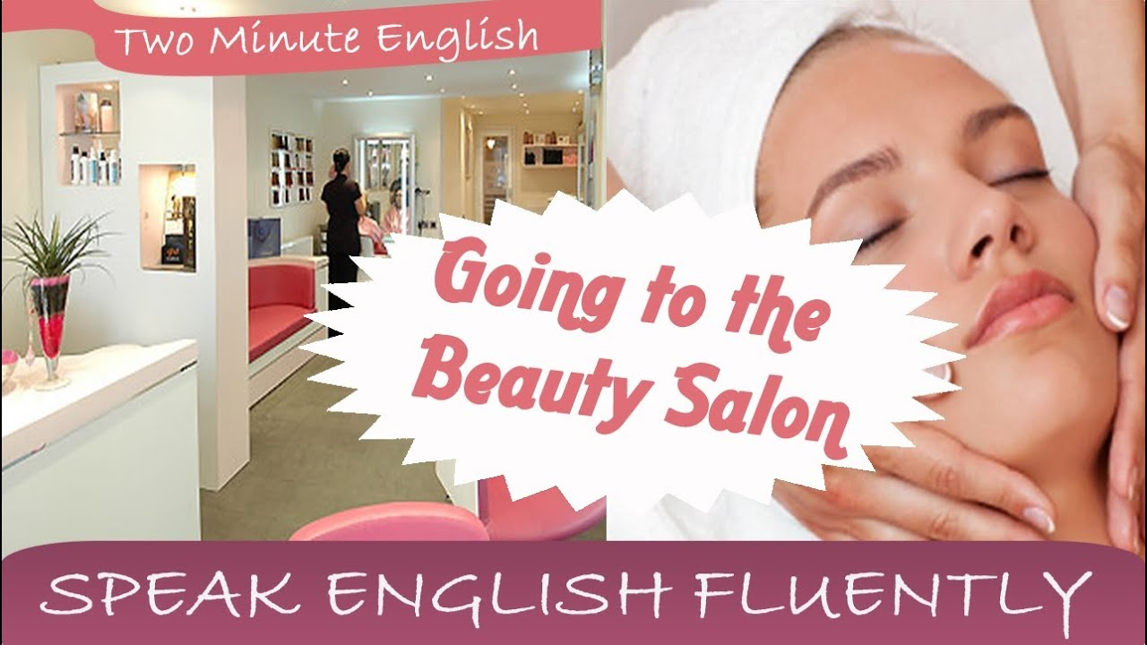 Going to the beauty salon learn english online youtube for A beautiful you salon