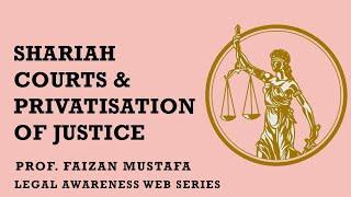 SHARIAH COURTS and Privatisation of Justice | Prof.Faizan Mustafa