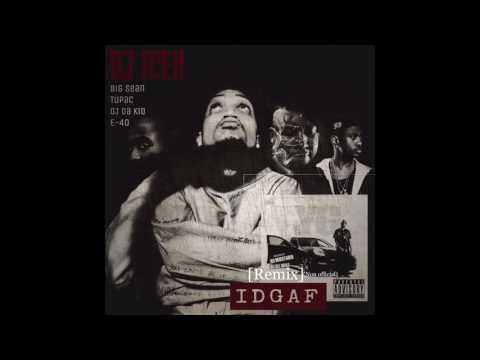 IDGAF - YG [Remix] ft. Big Sean, 2Pac, OJ da Kid & E-40