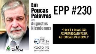 EPP #230 | O QUE É E QUAIS SÃO AS PRERROGATIVAS DA AUTORIDADE PASTORAL? - AUGUSTUS NICODEMUS