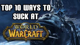 The Top 10 Ways to Suck at World of Warcraft