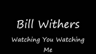 Watch Bill Withers Watching You Watching Me video