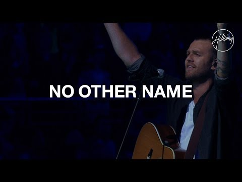 No Other Name - Hillsong Worship