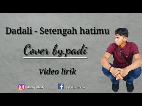 Dadali - Setengah hatimu ( cover by.padi )