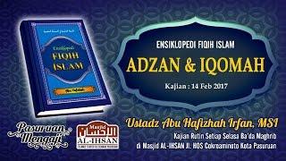 Ensiklopedi Fiqih Islam - ADZAN & IQOMAH | Ust. Abu Hafizhah Irfan, MSI