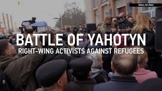 Battle Of Yahotyn  Right Wing Activists Against Refugees