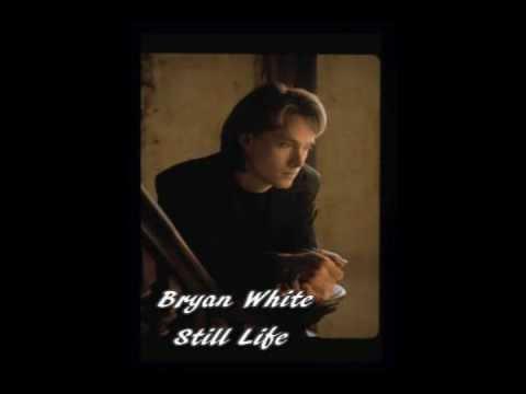 Bryan White - Still Life
