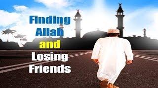 Finding Allah and Losing Friends – Ustadh Nouman Ali Khan