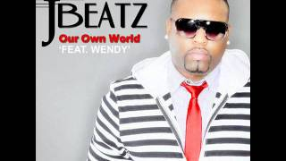 JBEATZ. OUR OWN WORLD FT WENDY