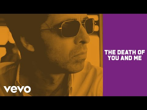 Noel Gallagher&#039;s High Flying Birds - The Death Of You And Me