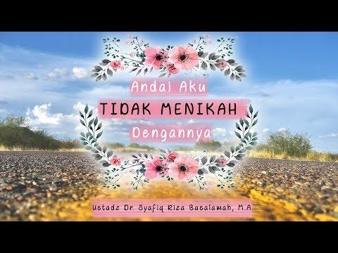 Andai Aku Tidak Menikah Dengannya - Ustadz Dr. Syafiq Riza Basalamah, M.A.