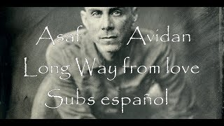 Watch Asaf Avidan Long Way From Love video