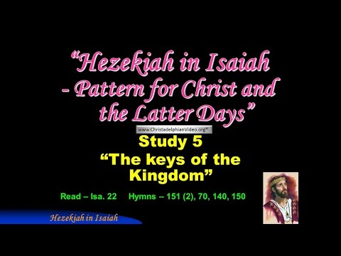 Signs of The Times -Ahaz and Hezekiah: Study 5 'The keys of the Kingdom'
