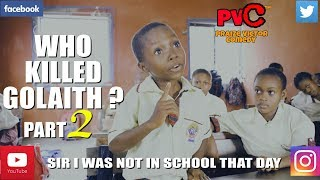 WHO KILLED GOLAITH part2 (GOODLUCK) (PRAIZE VICTOR COMEDY)