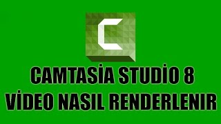 Camtasia Studio 8 - Video Nasıl Renderlenir ?
