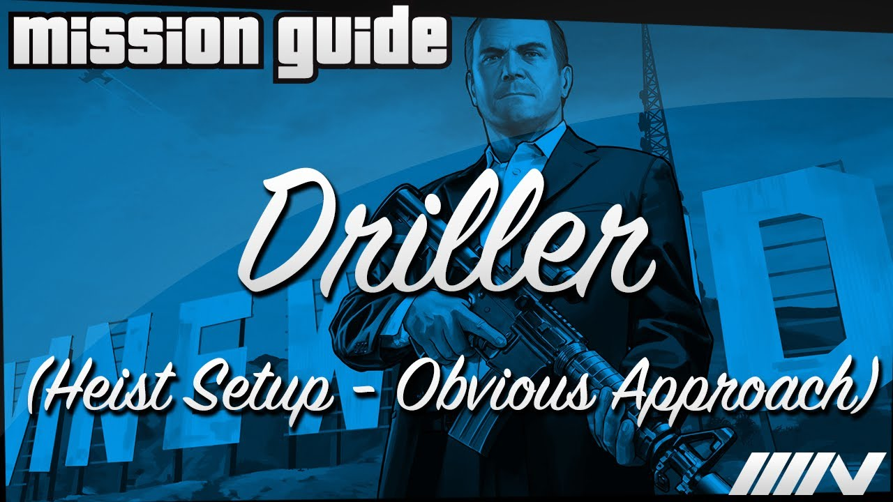 grand theft auto 5 gta v mission guide driller heist setup obvious approach 100 youtube. Black Bedroom Furniture Sets. Home Design Ideas
