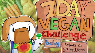 7 Day Vegan Challenge Baby (solves all your problems)