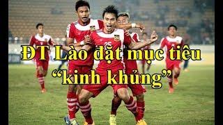 Đội tuyển Lào đặt mục tiêu KHÔNG TƯỞNG tại AFF Cup 2018
