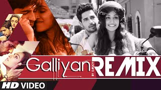 Galliyan Official Remix FULL VIDEO from Ek Villain