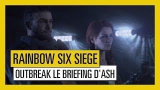 Tom Clancy's Rainbow Six Siege - Outbreak : Trailer Le Briefing d'Ash [OFFICIEL] VOSTFR HD
