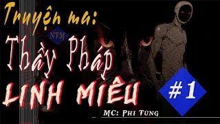 Truyện Ma Hay: THẦY PHÁP - LINH MIÊU #1    Phi Tùng 2018