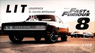 LIT - LOUDPVCK Ft. Curtis Williams - Fast And Furious 8  Soundtrack 2017