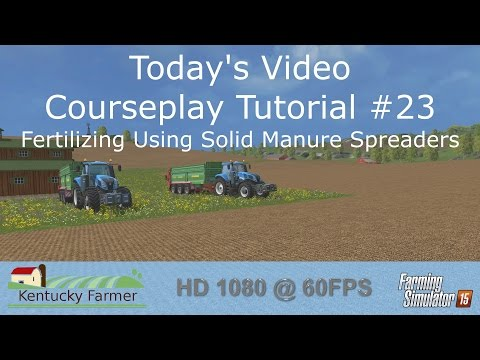 FS15 Courseplay Tutorial #23 Fertilizing Using Solid Manure Spreaders