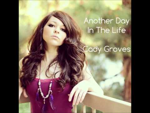 Cady Groves - Another Day In The Life