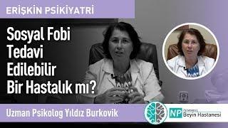 Sosyal Fobi Tedavi Edilebilir Bir Hastalık mı? - Uzman Psikolog Yıldız Burkovik