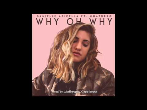 Danielle Apicella- WHY OH WHY FT. WHATUPRG