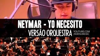Neymar - Yo Necesito (Versão Orquestra) #Neymusico