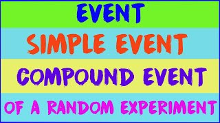 EVENT , SIMPLE EVENT, COMPOUND EVENT OF A RANDOM EXPERIMENT ( PROBABILITY)