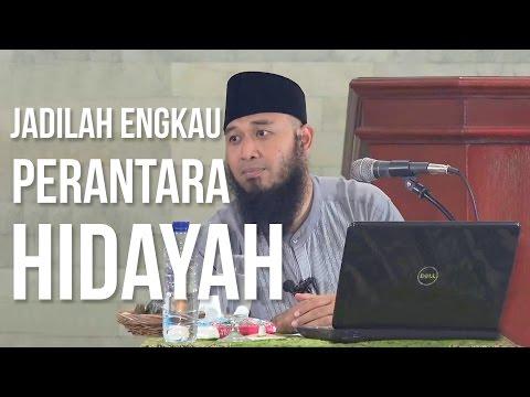 Jadilah Engkau Perantara Hidayah - Ustadz Rizal Yuliar Putrananda Lc