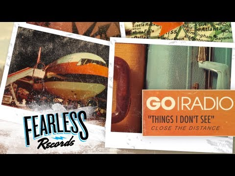 Go Radio - Things I Dont See