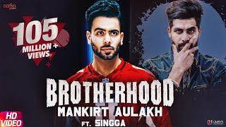 Brotherhood Mankirt Aulakh Ft Singga Mixsingh Sukh Sanghera Latest Punjabi Songs 2018