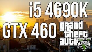 GTA V i5 4690k | GTX 460 | 8GB RAM [1080p/60fps]