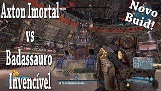 Axton Build Imortal vs Badassauro Invencível! Novo Build!!!!