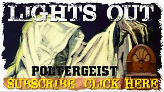 Poltergeist LIGHTS OUT Old Time Radio Horror Mystery Suspense OTR