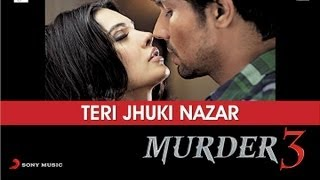 Murder 3 - Murder 3 - Teri Jhuki Nazar Exclusive HD New Full Song Video