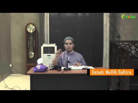 Ust. Muflih Safitra - Al Firqotun Najiyah (Pengertian La Ilaha Illallah Bag. 2)