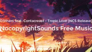 Diviners feat. Contacreast - Tropic Love [NCS Release] | NocopyrightSounds Free Music.