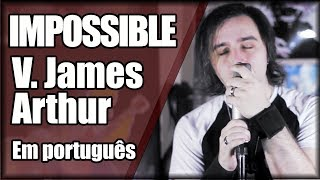 Download Lagu IMPOSSIBLE em PORTUGUÊS (V. James Arthur) Gratis STAFABAND