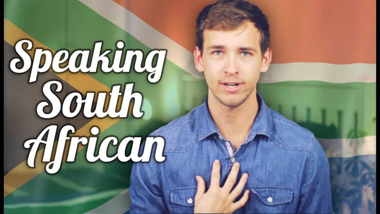 How to talk with a south african accent