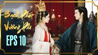 BẠCH PHÁT VƯƠNG PHI - TẬP 10 [FULL HD] | Phim Cổ Trang Hay Nhất | Phim Mới 2019