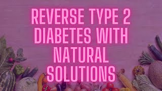 DIABETES -  REVERSE TYPE 2 DIABETES WITH NATURAL SOLUTIONS