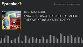 show 321- DISCO R&B CLUB CLASSIC THROWBKS108.3 WGKS RADIO!