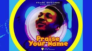 Frank Edwards - Praise Your Name #spiritualmusicseason