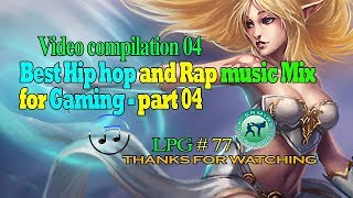 Video compilation 04 - Best Hip hop and Rap music Mix for Gaming – Part 04 - LPG 77
