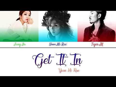 Yoonmirae - Get It In (Feat. Tiger JK, Jung In(정인)(Color Coded Lyrics/Eng/Han/Rom)