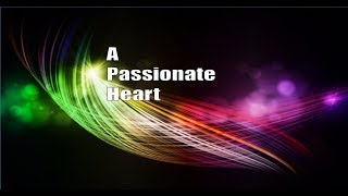 A Passionate Heart Part 6 - Living with Intentionality
